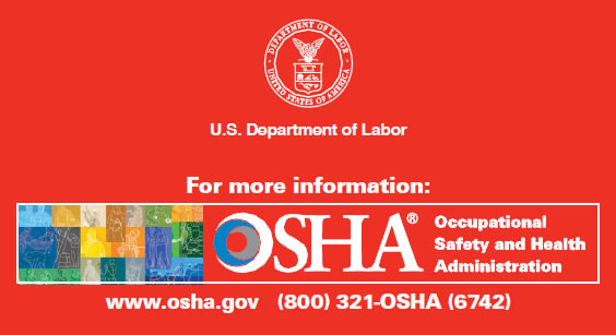For more information contact OSHA at www.osha.gov and 1-800-321-6742
