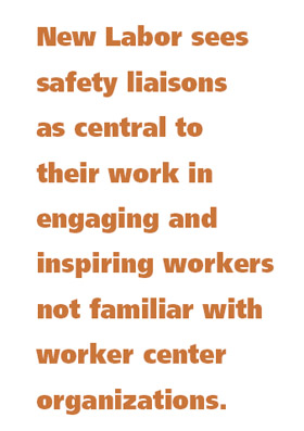 New Labor sees safety liaisons as central to their work in engaging and inspiring workers not familiar with worker center organizations.