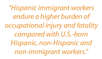 "Sidebar: ""Hispanic immigrant workers endure a higher burden of occupational injury and fatality compared with U.S.-born Hispanic, non-Hispanic and non-immigrant workers"