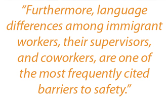 "Sidebar: ""Furthermore, language differences among immigrant workers, their supervisors, and coworkers, are one of the most frequently cited barriers to safety."""