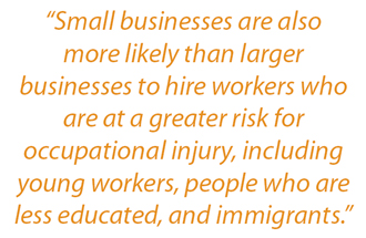 "Sidebar: ""Small businesses are also more likely than larger businesses to hire workers who are at a greater risk for occupational injury, including young workers, people who are less educated, and immigrants."""