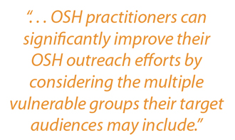 Sidebar: OSH practitioners can significantly improve their OSH outreach efforts by considering the multiple vulnerable groups their target audiences may include.